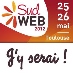 Sud Web 2012 les 25-26 mai à Toulouse - J'y serai !