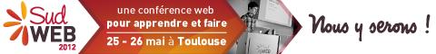Sud Web 2012 une conférence pour apprendre et faire, 25-26 mai à Toulouse - Nous y serons