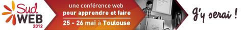 Sud Web 2012 une conférence pour apprendre et faire, 25-26 mai à Toulouse - J'y serai !