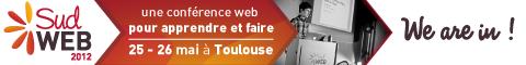 Sud Web 2012 une conférence pour apprendre et faire, 25-26 mai à Toulouse - we are in!